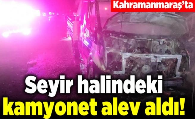 Kahramanmaraş'ta seyir halindeki kamyonet alev aldı!