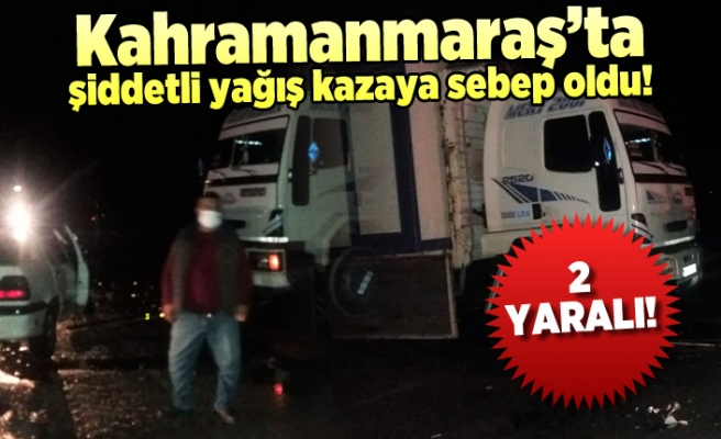 Kahramanmaraş'ta şiddetli yağmur kazaya sebep oldu!