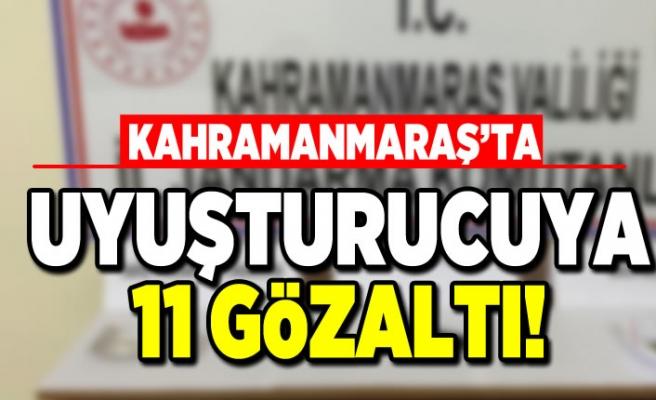 Kahramanmaraş'ta uyuşturucuya 11 gözaltı!