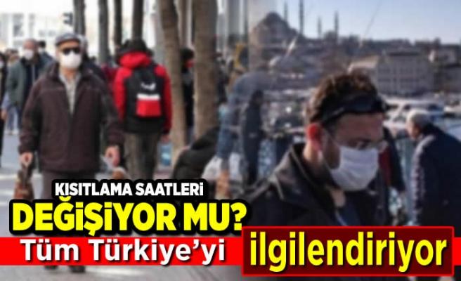 Kısıtlama saatleri değişiyor! Tüm Türkiye'yi ilgilendiriyor!