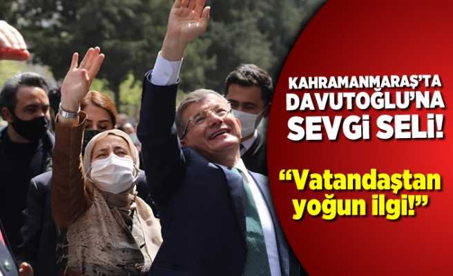 Kahramanmaraş'ta Davutoğlu'nda sevgi seli!
