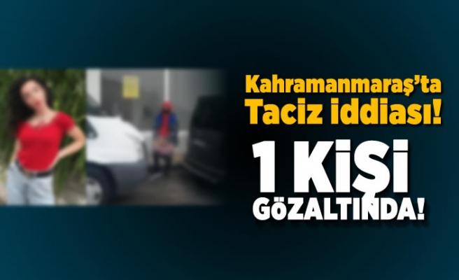 Kahramanmaraş'ta taciz iddiası! 1 kişi gözaltında!