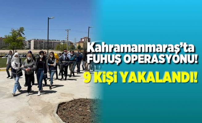 Kahramanmaraş'ta fuhuş operasyonu! 9 kişi yakalandı!