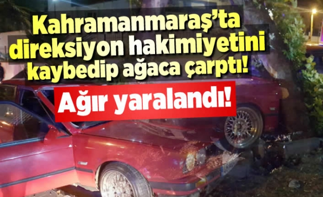 Kahramanmaraş'ta direksiyon hakimiyetini kaybeden sürücü ağaca çarparak durabildi!
