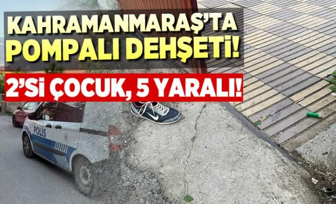 Kahramanmaraş'ta pompalı dehşeti! 2'si çocuk 5 yaralı!