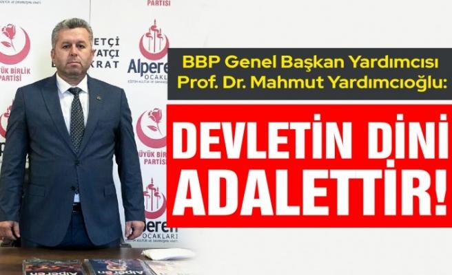 Yardımcıoğlu: Devletin Dini Adalettir!
