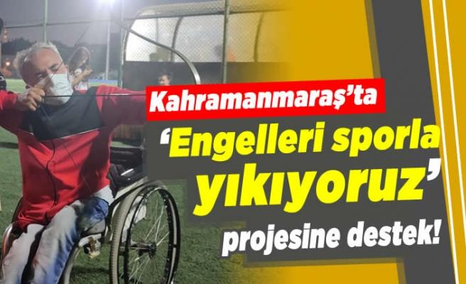 """Kahramanmaraş'ta """"Engelleri sporla yıkıyoruz"""" projesine destek!"""