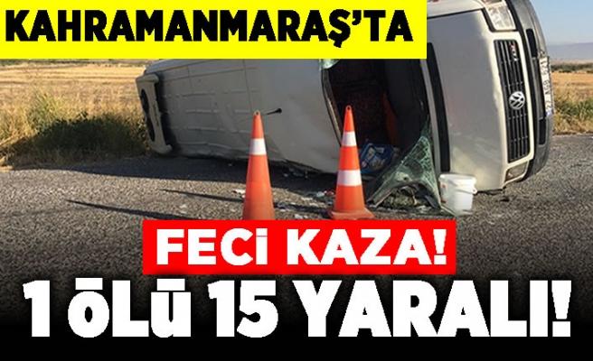 Kahramanmaraş'ta feci kaza! 1 ölü 15 yaralı!