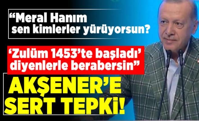 """""""Meral Hanım sen kimlerle yürüyorsun"""" 'Zulüm 1453'te başladı' diyenlerle berabersin"""" Akşener'e sert tepki!"""