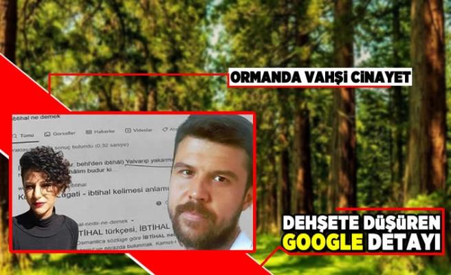 Ormanda vahşi cinayet! Dehşete düşüren google detayı!