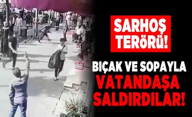 Sarhoş terörü! Bıçak ve sopayla vatandaşa saldırdılar!