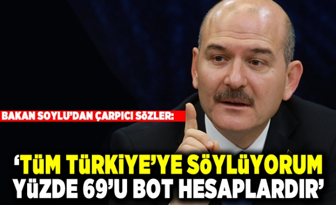 """Bakan Soylu'dan çarpıcı sözler! """"Tüm Türkiye'ye söylüyorum yüzde 69'u bot hesaplardır"""""""