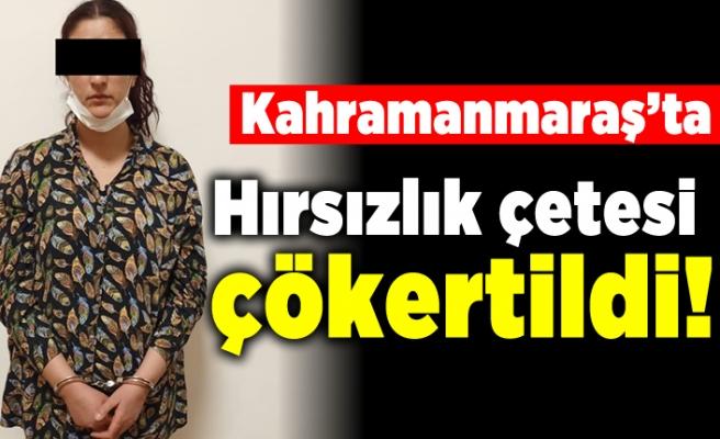 Kahramanmaraş'ta hırsızlık çetesi çökertildi!