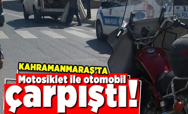 Kahramanmaraş'ta motosiklet ile otomobil çarpıştı!
