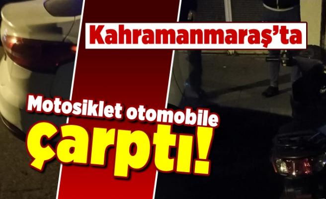 Kahramanmaraş'ta Motosiklet otomobil çarptı!