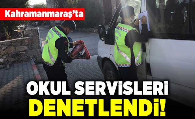 Kahramanmaraş'ta okul servisleri denetlendi!