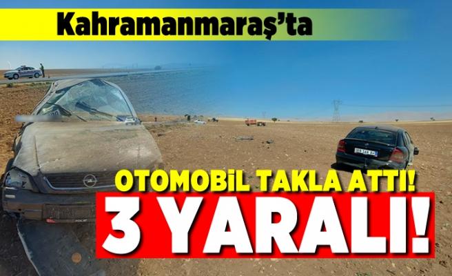 Kahramanmaraş'ta otomobil takla attı! 3 kişi yaralandı!
