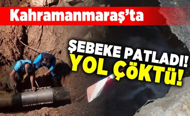 Kahramanmaraş'ta Şebeke patladı! Yol çöktü!