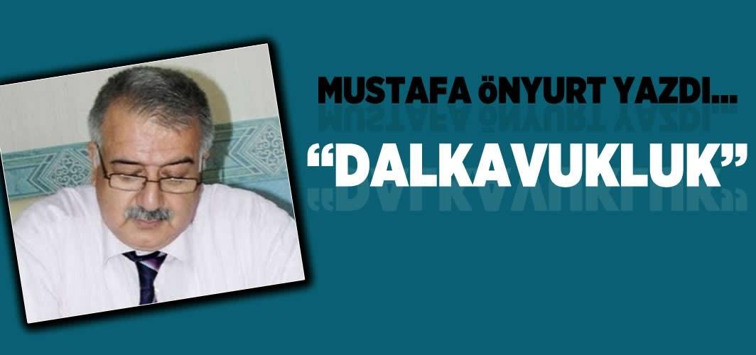"""Mustafa Önyurt yazdı: """"Dalkavukluk"""""""