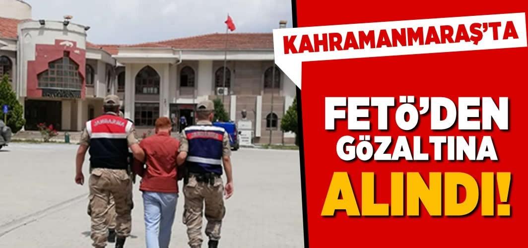 Kahramanmaraş'ta FETÖ'den gözaltına alındı!