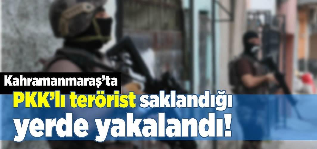 Kahramanmaraş'ta PKK'lı terörist saklandığı yerde yakalandı!