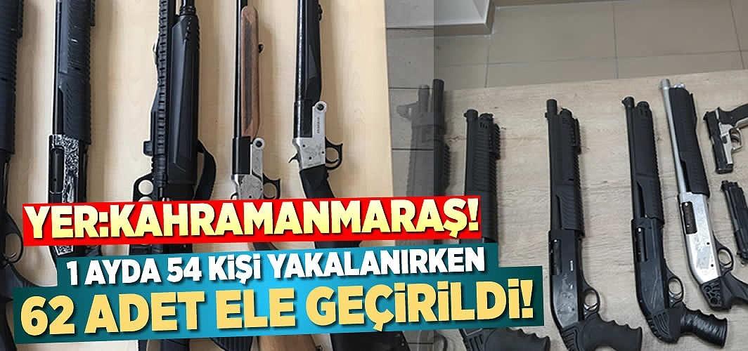 Yer:Kahramanmaraş! 1 ayda 54 kişiden 62 adet silah ele geçirildi!