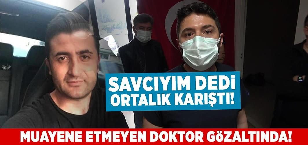 Savcıyım dedi kendisini muayene etmeyen doktoru gözaltına alındı!