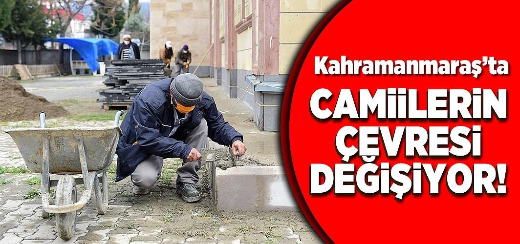Kahramanmaraş'ta camilerin çevresi değişiyor!