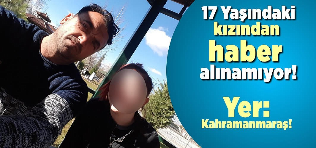 17 yaşındaki, kızından haber alınamıyor!