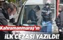 Kahramanmaraş'ın ilk cezası yazıldı!