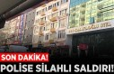 Kahramanmaraş'ta polise silahlı saldırı!