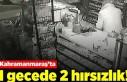 Kahramanmaraş'ta 1 gecede 2 hırsızlık!