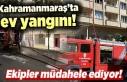 Kahramanmaraş'ta ev yangını! ekipler müdahale...