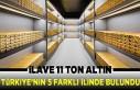 İlave 11 ton! Türkiye'nin altın üretimini...