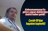 Kahramanmaraş'ta görev yapan doktor hayatını kaybetti!