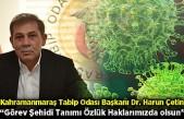 """Kahramanmaraş Tabip Odası Başkanı Harun Çetin: """"Görev Şehidi Tanımı Özlük Haklarımızda olsun"""""""