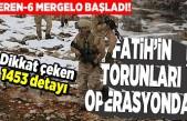 Eren-6 Mergelo başladı! Fatih'in torunları operasyonda!