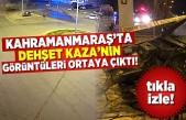 Kahramanmaraş'ta dehşet kazanın kamera kayıtları ortaya çıktı!