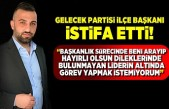 Kahramanmaraş'ta Gelecek Partisi İlçe Başkanı istifa etti!