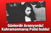 Kahramanmaraş'ta günlerdir kayıp olan kız çocuğunu polis buldu!
