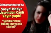 Kahramanmaraş'ta sosyal medya hesabından ''Şehitlerimize kullanılmayacak sözler!''