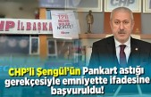 CHP'li Şengül'ün Emniyette ifadesine başvuruldu!