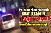 Polis merkezi yanında silahlı saldırı, 1 ağır yaralı!