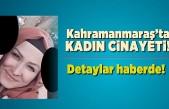 Kahramanmaraş'ta kadın cinayeti! Detaylar haberde!
