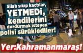 Kahramanmaraş'ta polisi metrelerce kaputta sürükleyen çete yakalandı!