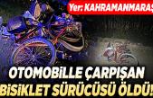Elbistan'da otomobille çarpışan bisiklet sürücüsü öldü!
