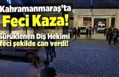 Kahramanmaraş'ta feci kaza! Diş hekimi hayatını kaybetti!