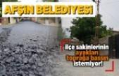 Afşin Belediyesi İlçe sakinlerinin ayakları toprağa bassın istemiyor!