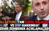 Ali Öztunç'tan Kamil Dalkara ve DSP hakkında  zehir zemberek açıklamalar!