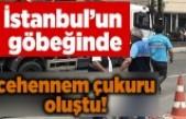 İstanbul'un göbeğinde cehennem çukuru oluştu!